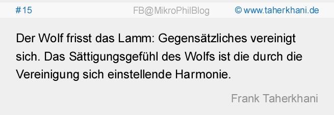 www.taherkhani.de #15 Der Wolf frisst das Lamm: Gegensätzliches vereinigt sich. Das Sättigungsgefühl des Wolfs ist die durch die Vereinigung sich einstellende Harmonie. (Frank Taherkhani)