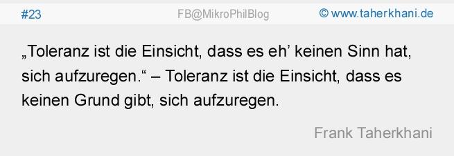 """www.taherkhani.de #23 """"Toleranz ist die Einsicht, dass es eh' keinen Sinn hat, sich aufzuregen."""" – Toleranz ist die Einsicht, dass es keinen Grund gibt, sich aufzuregen. (Frank Taherkhani)"""