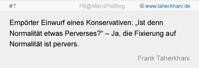 """www.taherkhani.de #7 Empörter Einwurf eines Konservativen: """"Ist denn Normalität etwas Perverses?"""" – Ja, die Fixierung auf Normalität ist pervers. (Frank Taherkhani)"""