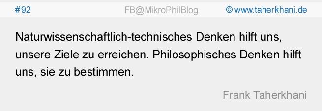 #92 Naturwissenschaftlich-technisches Denken hilft uns, unsere Ziele zu erreichen. Philosophisches Denken hilft uns, sie zu bestimmen. (Frank Taherkhani)